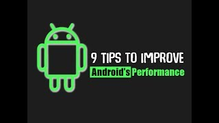9 Tips to Improve Android's Performance