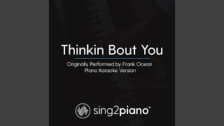 Thinkin Bout You (Originally Performed By Frank Ocean) (Piano Karaoke Version)