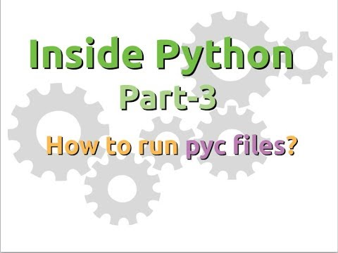 Inside Python: How to run pyc files? (Part-3)