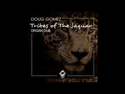 Doug Gomez - Tribes Of The Jaguar (Organ Dub)
