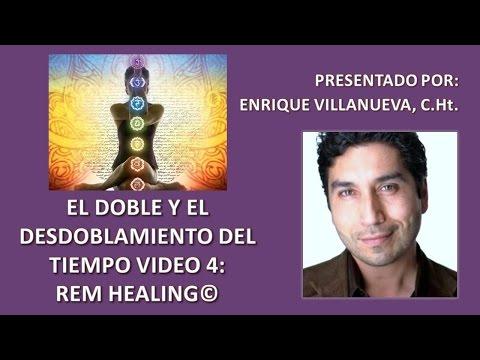 El Doble y El Desdoblamiento del Tiempo   Video 4: REM Healing©   Enrique Villanueva