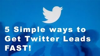 5 simple ways to generate twitter leads fast