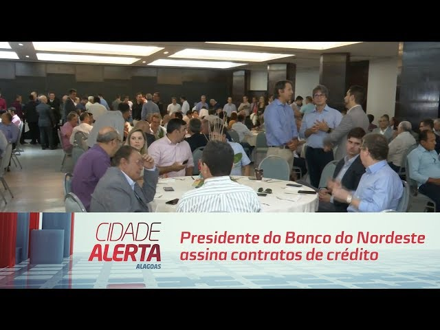 Presidente do Banco do Nordeste assina contratos de crédito e novos investimentos para AL