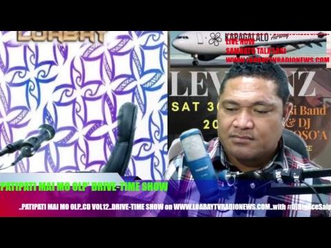 PATIPATI MAI MO OLP 'DRIVE-TIME SHOW' Wed 27June2018 Www.loabaytvradionews.com