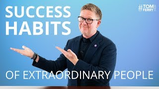 5 Daily Habits of Extraordinary Successful People | #TomFerryShow
