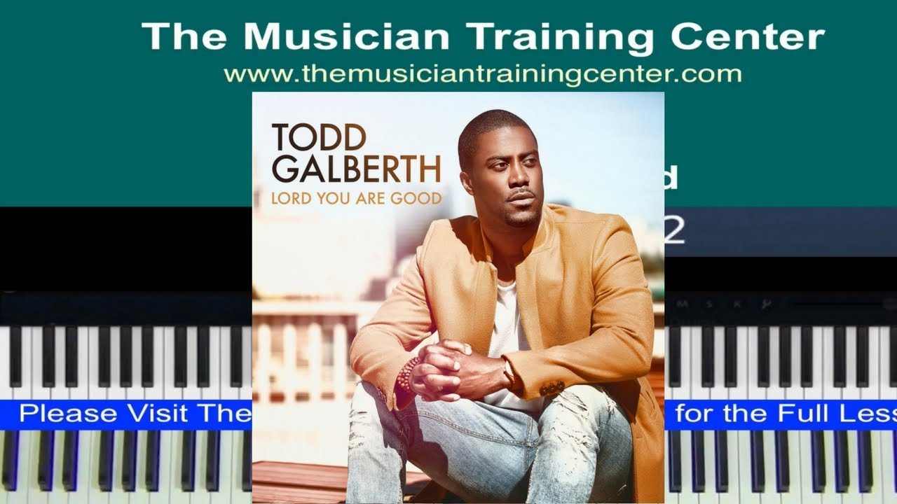 """Piano: How to Play """"Lord You Are Good"""" by Todd Galberth - YouTube"""