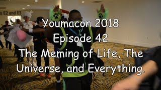 Fuck My Liver: Youmacon 2018 Episode 42 -The Meming of Life, The Universe, and Everything
