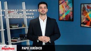 Papo Jurídico - É necessário o consentimento de cônjuge em contrato de arrendamento rural?
