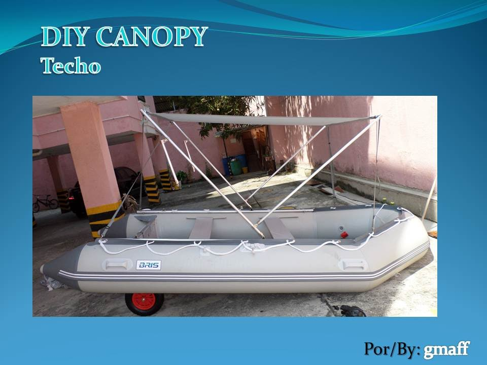 DIY CANOPY FOR INFLATABLE BOAT BRISS 380 / TECHO PARA EL BOTE INFLABLE BRISS 380 & DIY CANOPY FOR INFLATABLE BOAT BRISS 380 / TECHO PARA EL BOTE ...