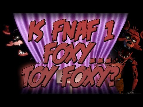 Is fnaf 1 foxy toy foxy theory