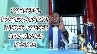 POWERFUL PRAYER AGAINST WICKED FORCES AND WICKED PEOPLE - Idika Imeri