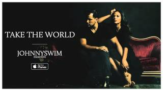 JOHNNYSWIM: Take The World (Official Audio) YouTube Videos