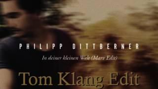 Philipp Dittberner - In deiner kleinen Welt ( Tom Klang EDIT )
