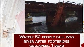 Watch: 50 people fall into river after footbridge collapses, 1 dead - Goa News