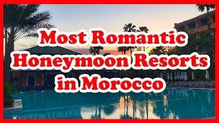 5 Most Romantic Honeymoon Resorts in Morocco | Africa | Love Is Vacation