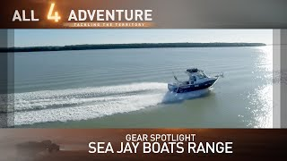 Gear Spotlight: Sea Jay Boats Range ► All 4 Adventure TV