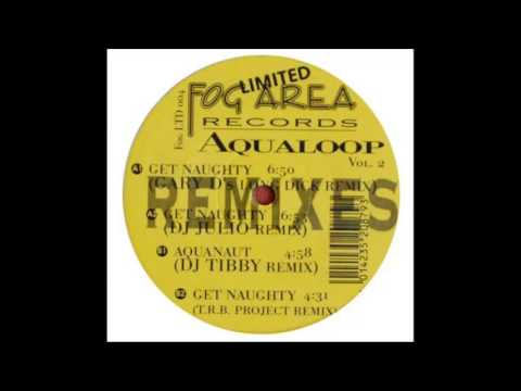 Aqualoop Vol 2 - Get Naughty (Gary D's Long Dick Remix) (Fog Area Limited, 1998)