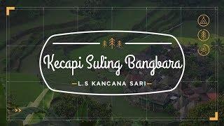 Download Musik Tradisional Indonesia - Kecapi Suling Bangbara - L.S Kancana Sari