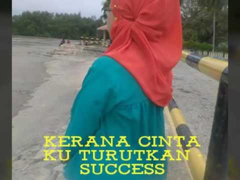 Kerana Cinta Ku Turutkan-SUCCESS