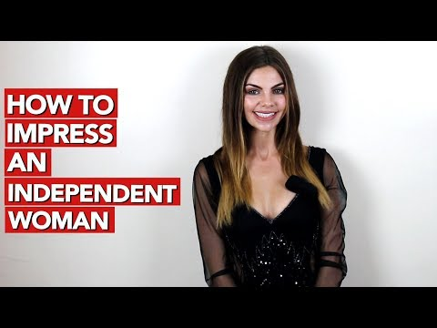 How to Impress an Independent Woman?