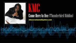 KMC - Come Here To Live (Thunderbird Riddim)