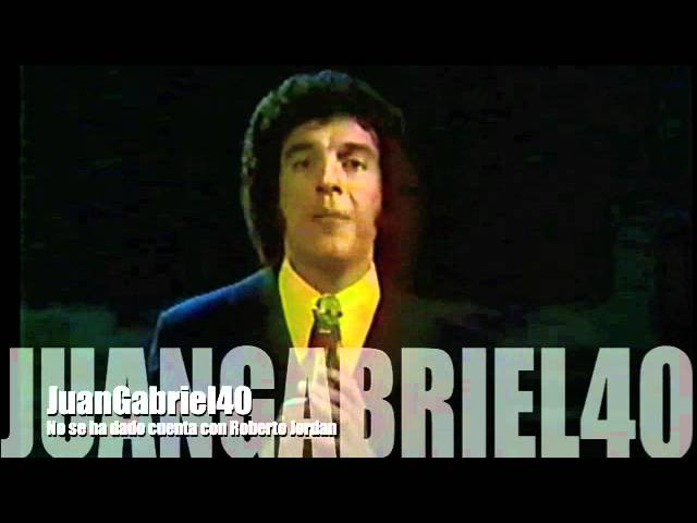 Juan Gabriel No Se Ha Dado Cuenta Con Roberto Jordan Youtube
