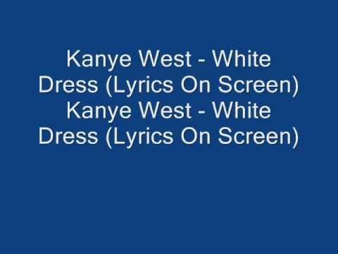 Lyrics to white dress by kanye west