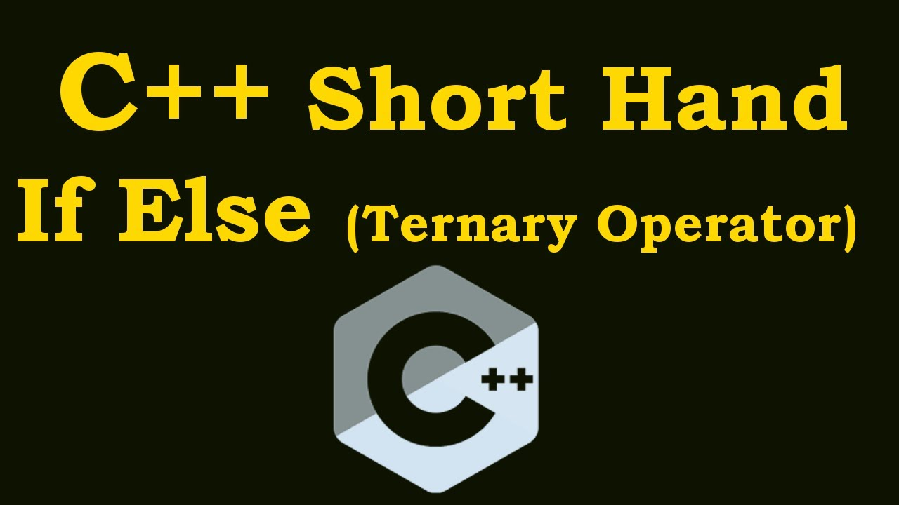 C++ Tutorial - Short Hand If Else (Ternary Operator ) In C++