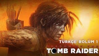 LARA CROFT GERİ DÖNDÜ ! | Shadow Of The Tomb Raider Türkçe Bölüm 1