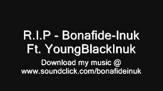 R.I.P. Bonafide-Inuk Ft. YoungBlackInuk