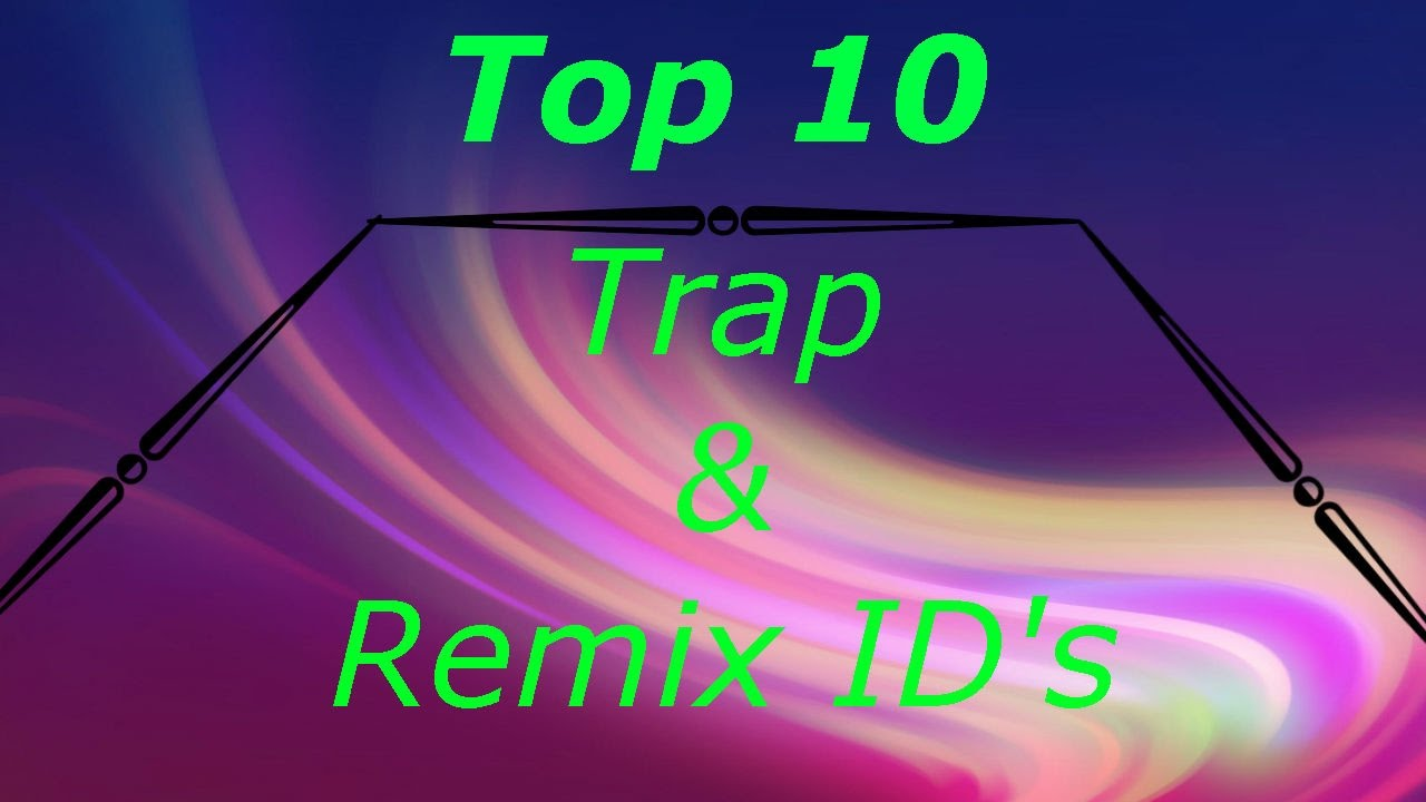 Roblox Top 10 Trap Remix Ids Youtube