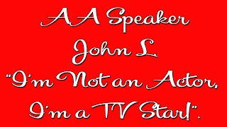 """Famous Aa Speaker John L. """"i'm Not An Actor, I'm A Tv Star! His Hilarious Share At 20 Years Sober!"""