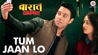 Tum Jaan Lo (Video Song) | Baaraat Company