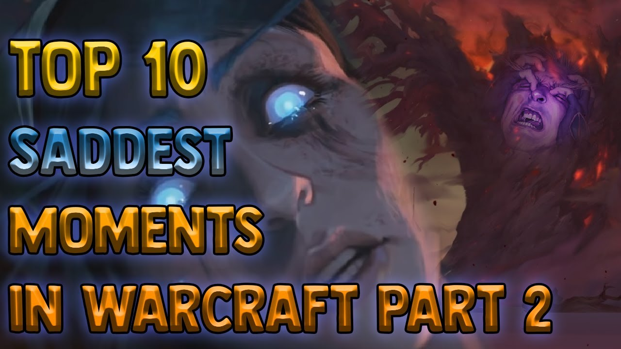 Top 10 Saddest Moments in Warcraft - Part 2 of 2 [Lore]