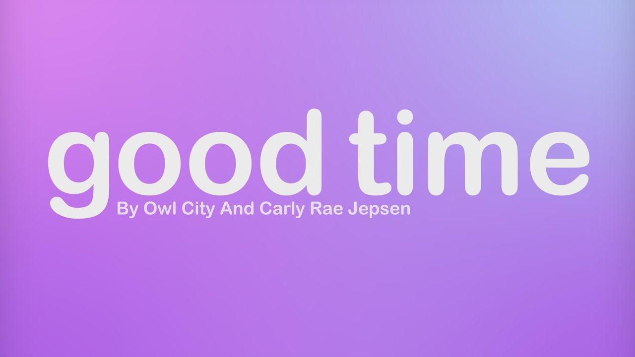 Owl City & Carly Rae Jepsen - Good Time Lyrics Video ...