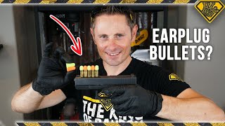 Are EARPLUG Bullets a Good Idea?