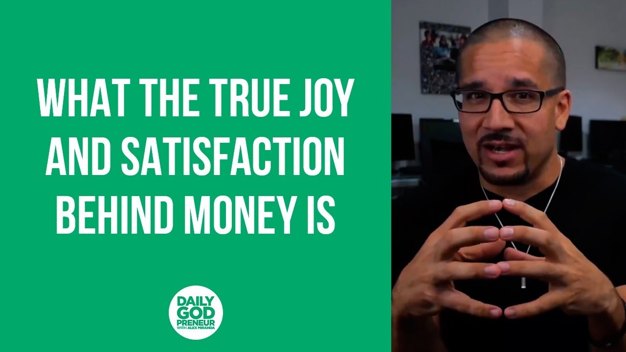 What the true joy and satisfaction behind money is