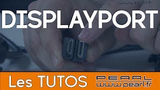Displayport - Caractéristiques - Conseils et Astuces [TUTO PEARL]