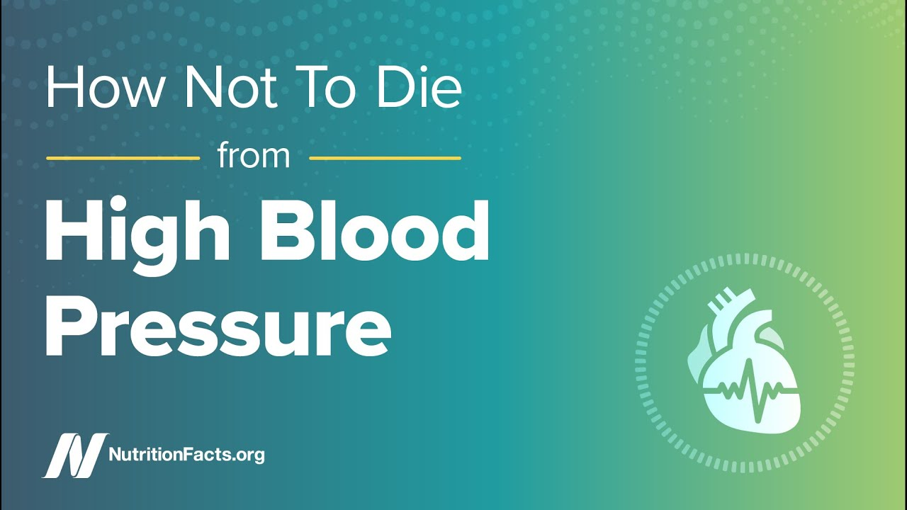 How Not to Die from High Blood Pressure | NutritionFacts org