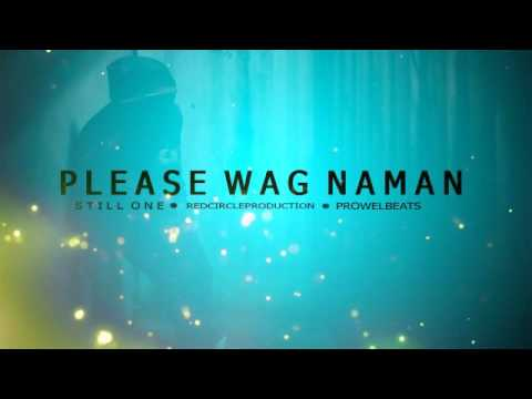 Please Wag Naman (Still One) (RCP ProwelBeats)