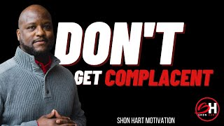 Shon Hart | Don't Get Complacent (Shon Hart Motivation)