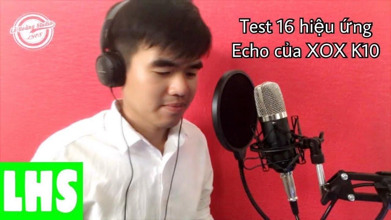 LHS | Test Hiệu Ứng Vang Echo 16 Số Trên XOX K10 | 0989737960 ( Zalo )