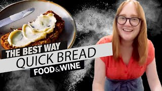 How to Make Quick Bread  | The Best Way | Food & Wine