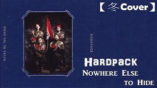 【冬Cover】Hardpack Nowhere Else To Hide