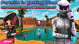 Fortnite is getting lame Drowning Parody - Music Video -