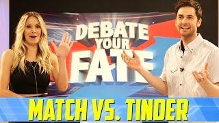 Match Vs. Tinder - Debate Your Fate