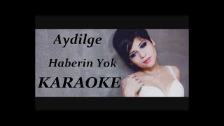 AydilgeHaberin Yok Karaoke