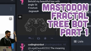 Coding Challenge #118.1: Mastodon Fractal Tree Bot Part 1