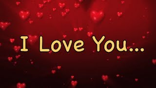 I Love You - Send this video message to your loved one(s)