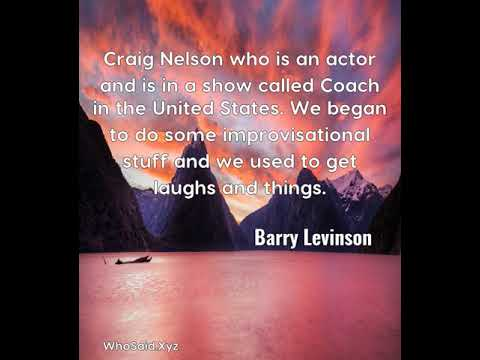 Barry Levinson: Craig Nelson who is an actor and is in a show called Co......